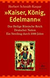 »Kaiser, König, Edelmann«: Das Heilige Römische Reich Deutscher Nation. Ein Streifzug durch tausend Jahre