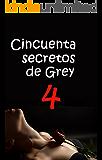 CINCUENTA SECRETOS DE GREY 4 (Spanish Edition)