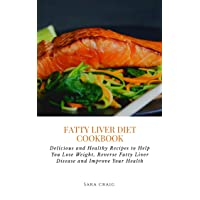 Fatty Liver Diet Cookbook: Delicious and Healthy Recipes to Help You Lose Weight...