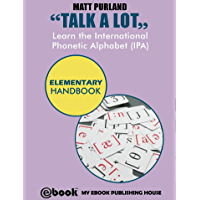 Talk A Lot - Learn the International Phonetic Alphabet (IPA) Elementary Handbook