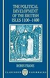 The Political Development of the British Isles 1100-1400 (Clarendon Paperbacks)