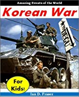 Korean War For Kids! - Amazing Events Of The