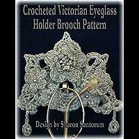 Crocheted Victorian Eye Glass Holder Brooch Pattern (English Edition)