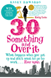 30-Something and Over It: What Happens When You Wake Up and Don't Want to Go to Work . . . Ever Again