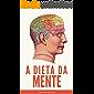 A Dieta da Mente:  Guia rápido + 25 receitas para emagrecer, perder peso com saúde e prevenir  a doença de Alzheimer (Edições Saúde Mais Livro 6)