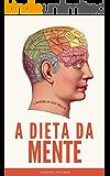 A Dieta da Mente: Guia rápido + 25 receitas para emagrecer, perder peso com saúde e prevenir a doença de Alzheimer…