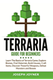 Terraria Guide For Beginners: Learn The Basics of Terraria Game, Explore Biomes, Find Materials, Build Houses, Craft Items, Discover Powerful Weapons, Defeat Monsters and Bosses
