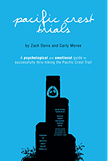 Pacific Crest Trials A Psychological And Emotional Guide To Successfully Thru Hiking The