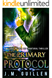 The Primary Protocol: A Michael Bishop Supernatural Adventure (The Dossiers of Asset 108 Book 2)
