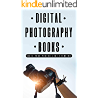 Digital Photography Books Make Your Photos Look Stunning: Photography Books For Beginners (English Edition)