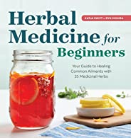 Herbal Medicine for Beginners: Your Guide to Healing Common Ailments with 35 Medicinal Herbs
