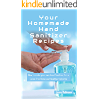 Easy Homemade Hand Sanitizer Recipes: How to Make Your Own Hand Sanitzer for a Germ-free Home and Healthier Lifestyle