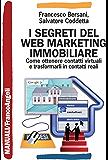 I segreti del web marketing immobiliare: Come ottenere contatti virtuali e trasformarli in contatti reali (Manuali)