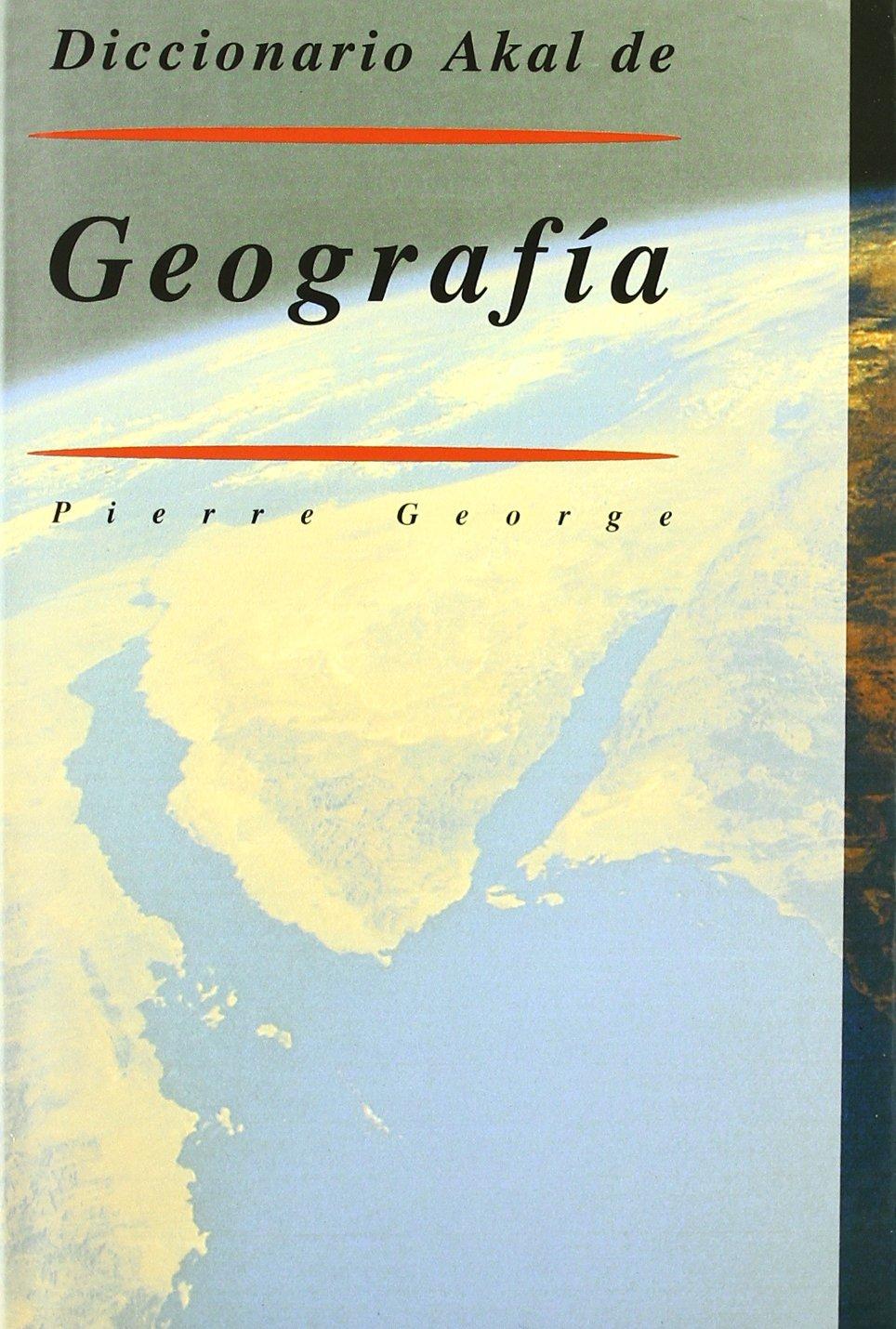 Diccionario Akal de Geografía (Diccionarios) Tapa dura – 29 oct 2003 Pierre George Ediciones Akal 8476006810 Earth Sciences - Geography