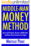 Middle-Man Money Method (2 Book Bundle): Buy & Sell Products, Become a Middle Man and Never Have Inventory Ever Again