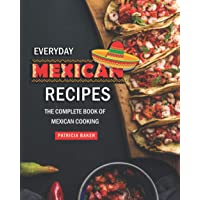 Everyday Mexican Recipes: The Complete Book of Mexican Cooking