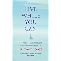 Live While You Can: A Memoir of Faith, Hope and the Power of Acceptance