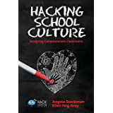 Hacking School Culture: Designing Compassionate Classrooms (Hack Learning)