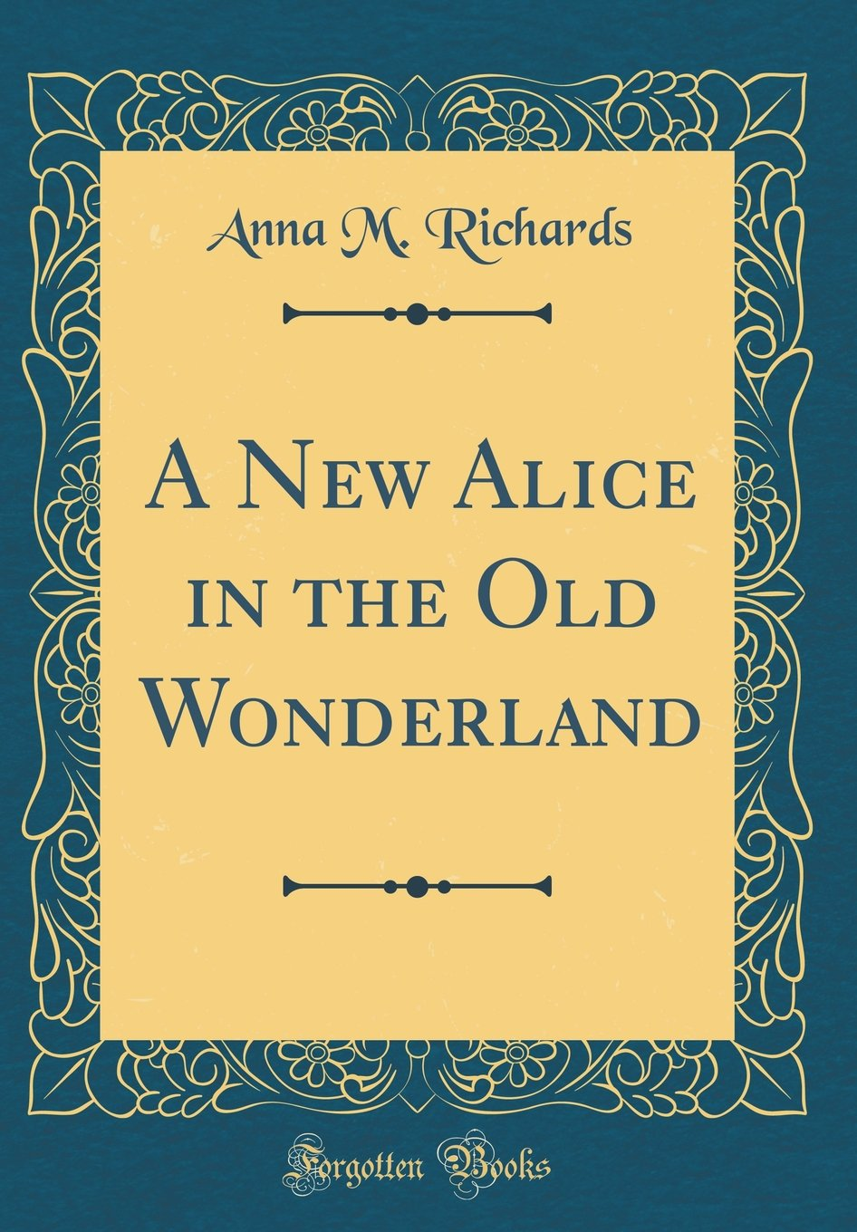 A New Alice in the Old Wonderland (Classic Reprint): Anna M ...