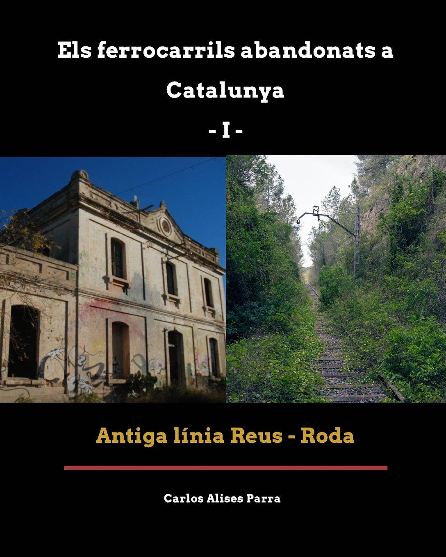 Ferrocarrils Abandonats a Catalunya I. Antiga línia Reus ...