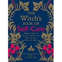 The Witch's Book of Self-Care Magical Ways to Pamper Soothe and Care for Your Body and Spirit