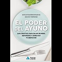 El poder del ayuno: Guía práctica para bajar de peso, depurarte y aumentar tu bienestar (Spanish Edition)