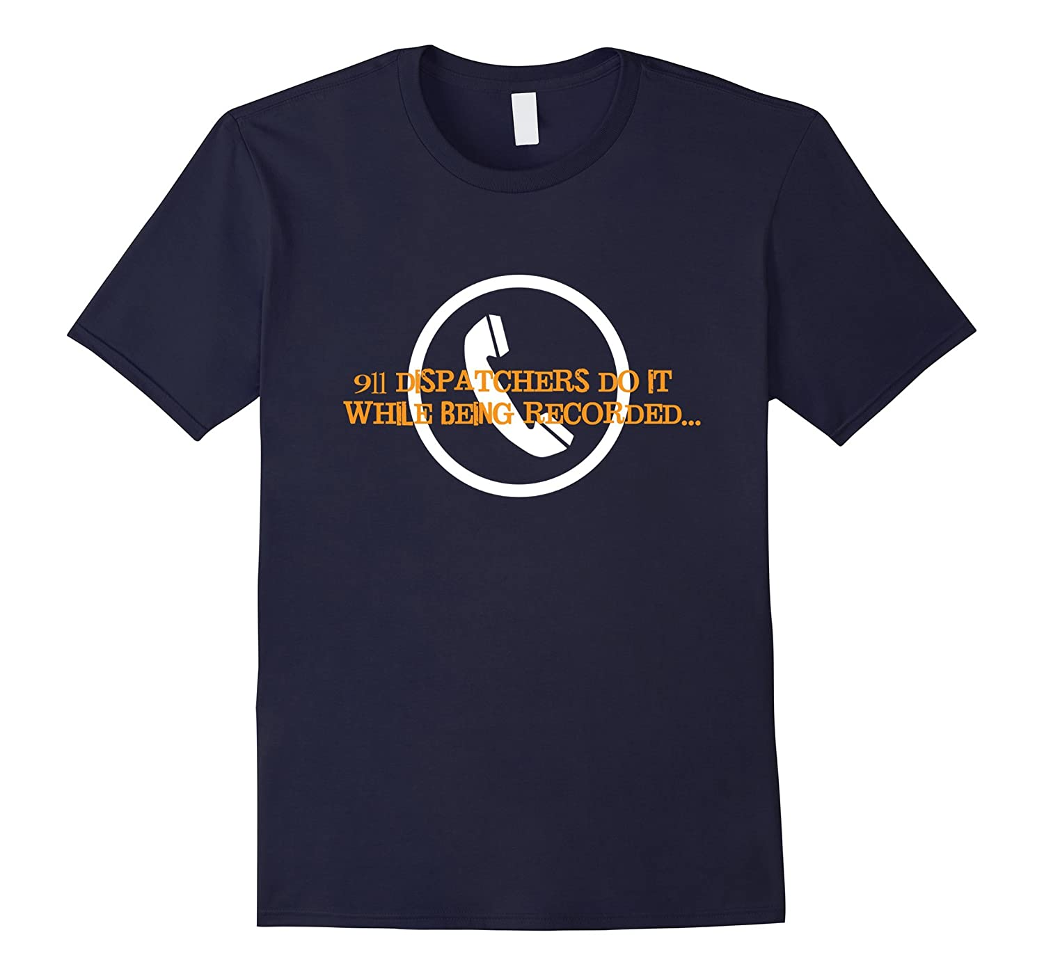 911 Dispatchers Do it While Being Recorded T-Shirt-Art