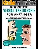 Kognitive Verhaltenstherapie für Anfänger: Methoden der Kognitiven Verhaltenstherapie für Heilpraktiker