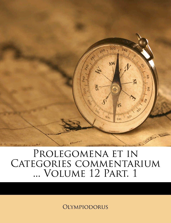 Read Online Prolegomena et in Categories commentarium ... Volume 12 Part. 1 (Latin Edition) ebook