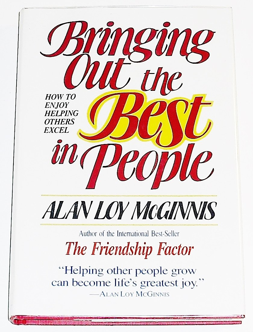 Bringing Out the Best in People: How to Enjoy Helping Others Excel:  Amazon.de: Alan Loy McGinnis: Fremdsprachige Bücher