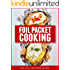 Foil Packet Cooking: Top 50 Foil Packet Recipes For Camping, Outdoor Grilling, And Ovens! (Foil Packet Cookbook Book 4)