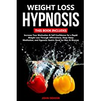 Weight Loss Hypnosis: 2 Books in 1: Increase Your Motivation and Self Confidence...