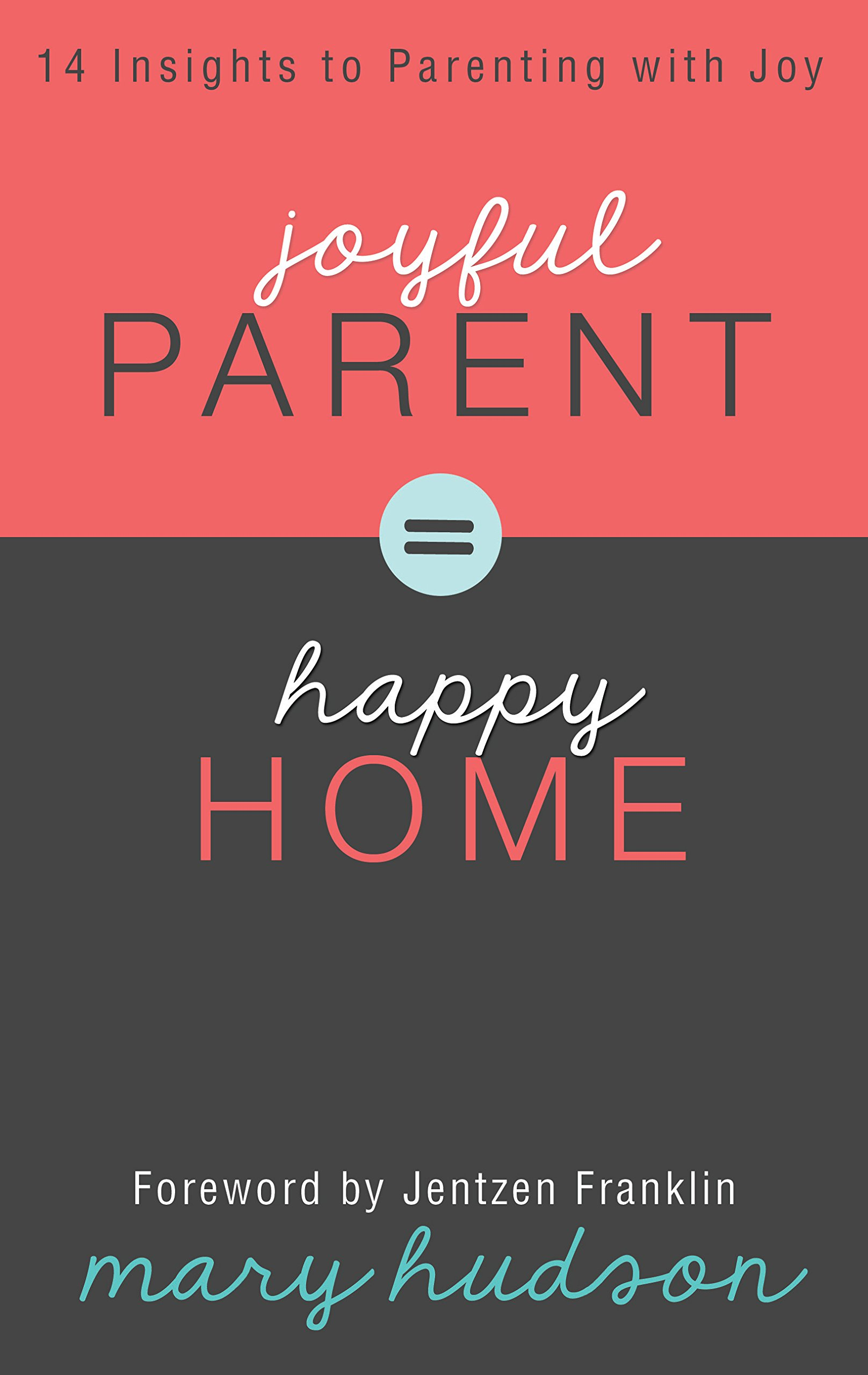 Download Joyful Parent = Happy Home: 14 Insights to Parenting with Joy pdf