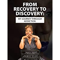 From Recovery to Discovery: My Journey Through Addiction