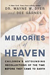 Memories of Heaven: Childrens Astounding Recollections of the Time Before They Came to Earth Kindle Edition