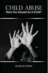 Child Abuse: Were You Abused As A Child? Kindle Edition