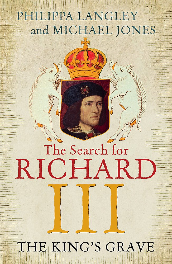 0b21ee3936211 The King s Grave  The Search for Richard III  Amazon.co.uk  Philippa ...