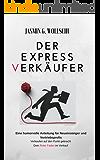 DER EXPRESSVERKÄUFER: Eine humorvolle Anleitung für Neueinsteiger und Vertriebsprofis