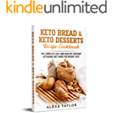 Keto Bread & Keto Desserts Recipe Cookbook: The Complete Easy And Healthy Everyday Ketogenic Diet Guide For Weight Loss (Keto Diet For Beginners Book 1)