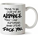 Trying to be Less of an Asshole Than I was Yesterday Fuck You Inappropriate Yet Funny 11 oz Novelty Coffee Mug