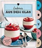 Leckeres aus dem Glas (Mit Griffregister): Mini-Kuchen, Desserts, Partysnacks & Co.