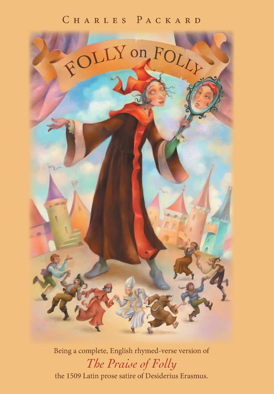 Download Folly on Folly: The Praise of Folly, a 1509 Latin prose Work, in rhymed English verse PDF