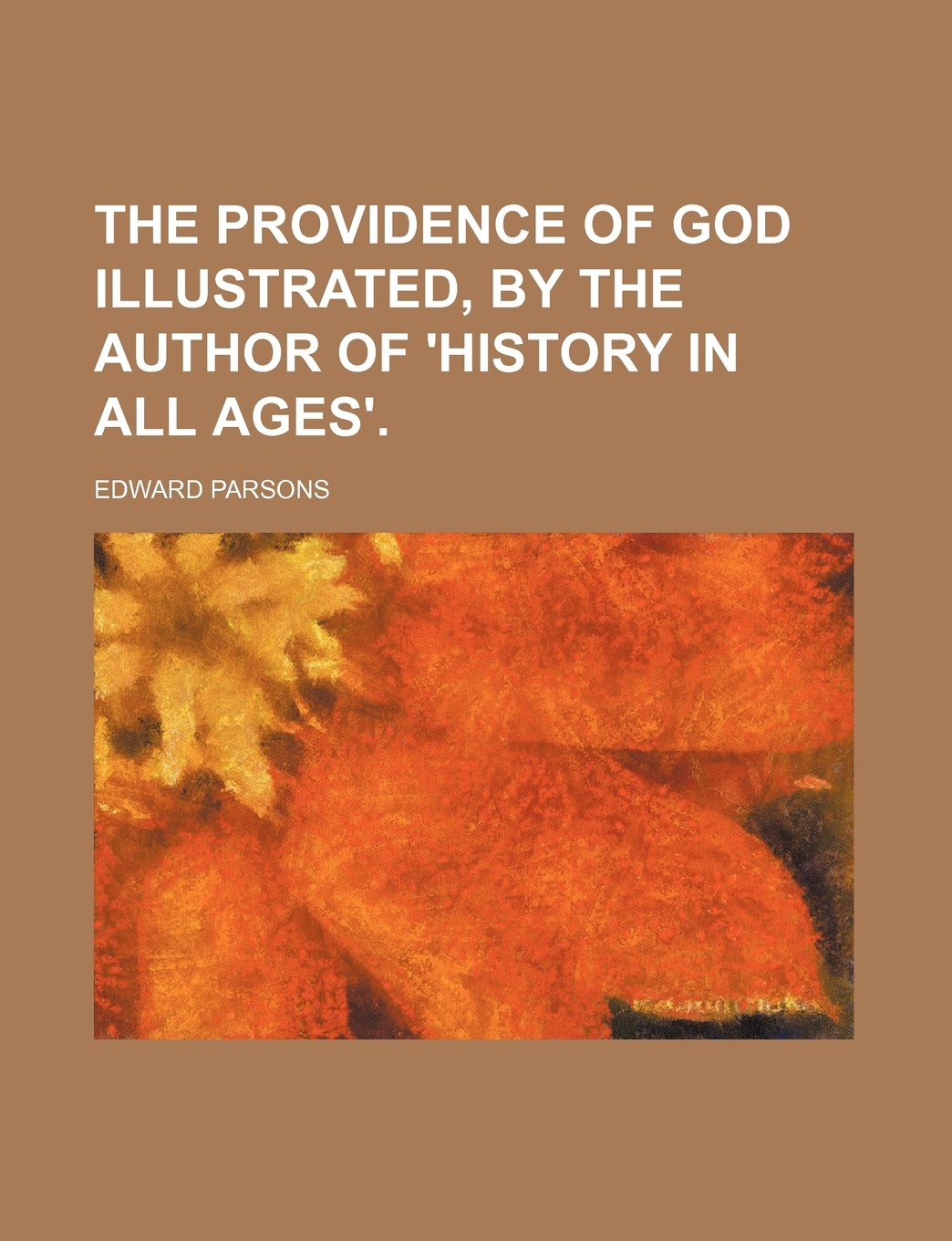 The providence of God illustrated, by the author of 'History in all ages'. ebook