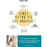 Vivez votre vie en mieux !: Les astuces de Margaux