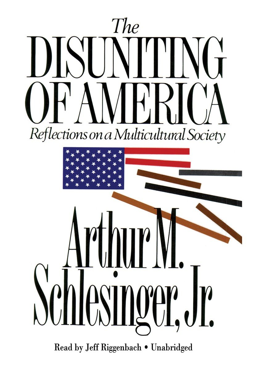 the disuniting of america reflections on a multicultural society the disuniting of america reflections on a multicultural society arthur m schlesinger jr jeff riggenbach 9781441717665 com books