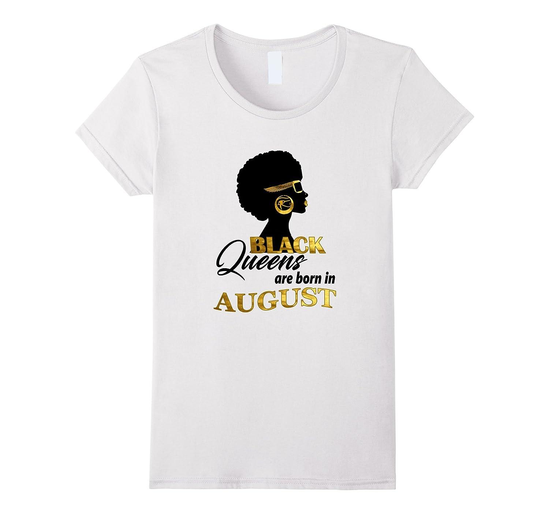 Womens Melanin Black Queens Are Born In August- Birthday T-Shirt-BN