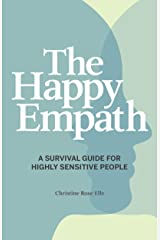 The Happy Empath: A Survival Guide For Highly Sensitive People Kindle Edition