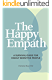 The Happy Empath: A Survival Guide For Highly Sensitive People