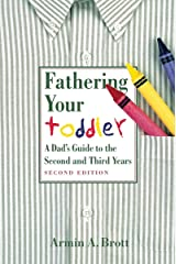 Fathering Your Toddler: A Dad's Guide To The Second And Third Years Kindle Edition