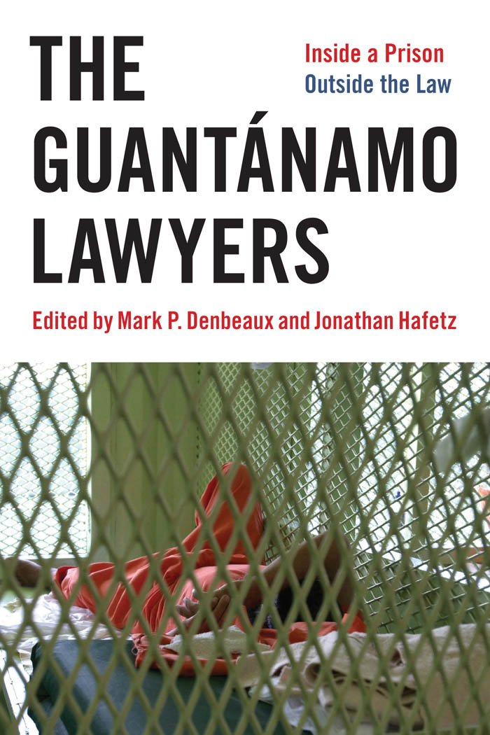 The Guantánamo Lawyers: Inside a Prison Outside the Law ...
